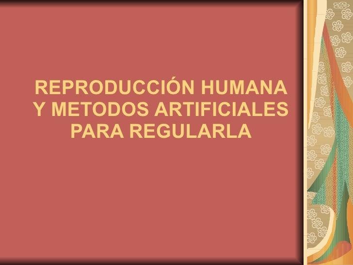 REPRODUCCIÓN HUMANA Y METODOS ARTIFICIALES PARA REGULARLA