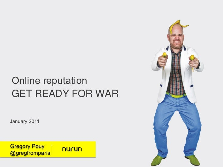 Online reputationThe art of war - 2011January 2011Gregory Pouy@gregfromparis