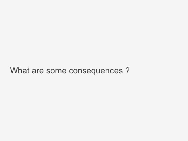 What are some consequences ?
