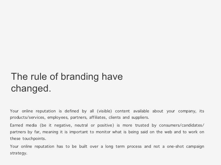 The rule of branding havechanged.Your online reputation is defined by all (visible) content available about your company, ...