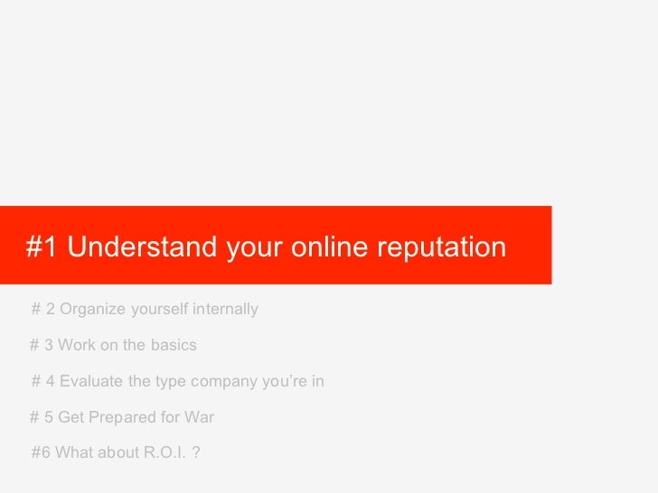 #1 Understand your online reputation# 2 Organize yourself internally# 3 Work on the basics# 4 Evaluate the type company yo...