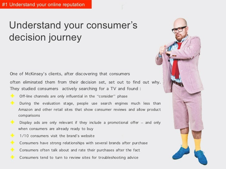 #1 Understand it   Understand your consumer's   decision journey   One of McKinsey's clients, after discovering that consu...