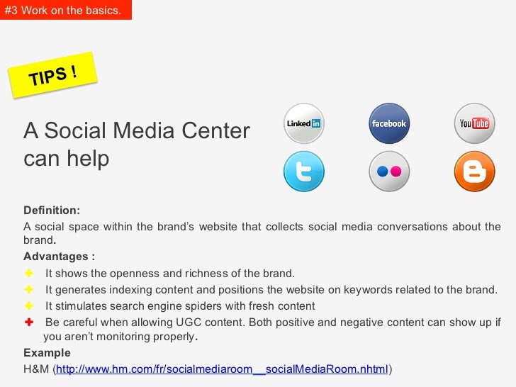 #3 Work on the basics.     TIPS !   A Social Media Center   can help   Definition:   A social space within the brand's web...