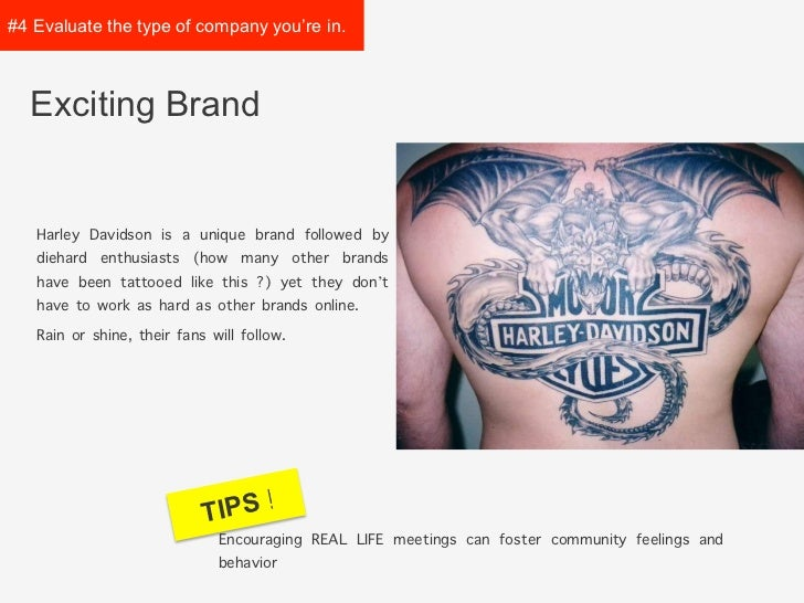 #4 Evaluate the type ofcompany you're in.  Exciting Brand   Harley Davidson is a unique brand followed by   diehard enthus...