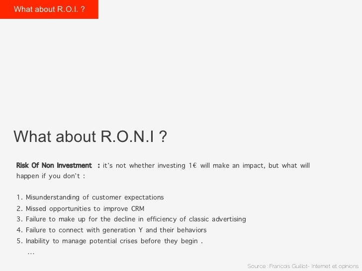 What about R.O.I. ?What about R.O.N.I ?Risk Of Non Investment : it's not whether investing 1€ will make an impact, but wha...