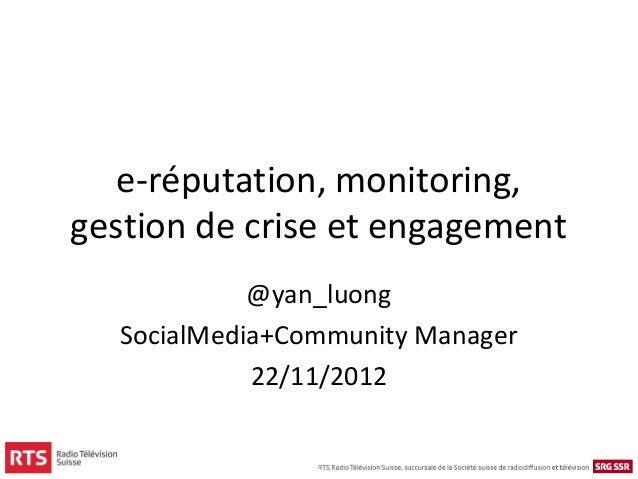 e-réputation, monitoring,gestion de crise et engagement            @yan_luong  SocialMedia+Community Manager            22...