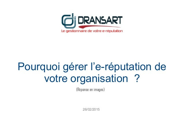 Pourquoi gérer l'e-réputation de votre organisation ? (Réponse en images) 26/02/2015