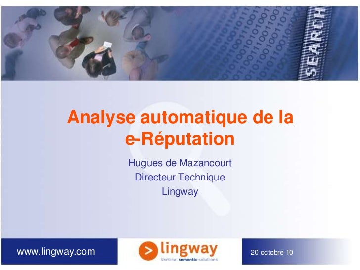 20 octobre 10<br />Analyse automatique de la e-Réputation<br />Hugues de Mazancourt<br />Directeur Technique<br />Lingway...