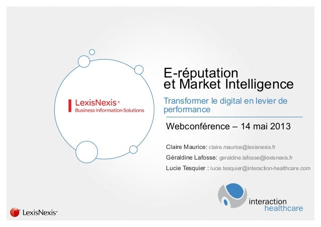 AGENDAE-réputationet Market IntelligenceTransformer le digital en levier deperformanceWebconférence – 14 mai 2013Claire Ma...