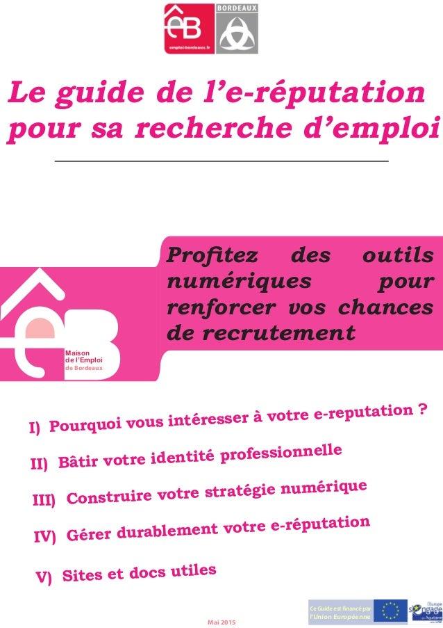 Ce Guide est financé par l'Union Européenne Le guide de l'e-réputation pour sa recherche d'emploi Maison de l'Emploi de Bo...