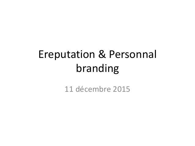 Ereputation & Personnal branding 11 décembre 2015