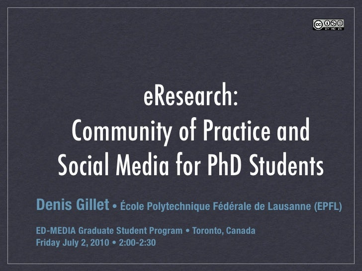 eResearch:       Community of Practice and      Social Media for PhD Students Denis Gillet • École Polytechnique Fédérale ...
