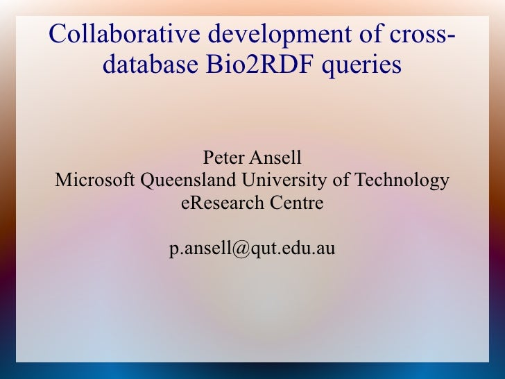 Collaborative development of cross-     database Bio2RDF queries                   Peter Ansell Microsoft Queensland Unive...