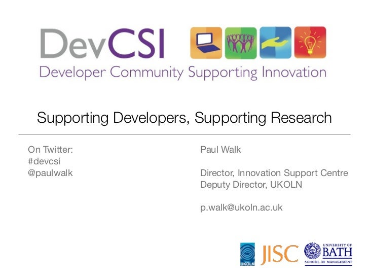 Supporting Developers, Supporting ResearchOn Twitter:              Paul Walk#devcsi@paulwalk                Director, Inno...