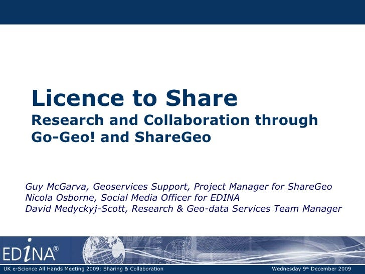 Licence to Share  Research and Collaboration through  Go-Geo! and ShareGeo Guy McGarva, Geoservices Support, Project Manag...