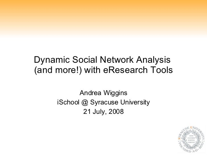 Dynamic Social Network Analysis  (and more!) with eResearch Tools Andrea Wiggins iSchool @ Syracuse University 21 July, 2008