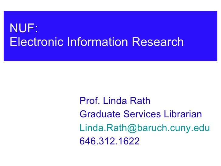 NUF:  Electronic Information Research Prof. Linda Rath Graduate Services Librarian [email_address] 646.312.1622
