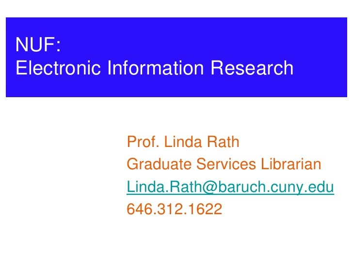 NUF:Electronic Information Research            Prof. Linda Rath            Graduate Services Librarian            Linda.Ra...