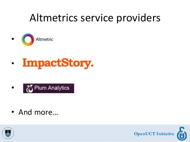 OpenUCT Initiative Altmetrics service providers • • • • And more…