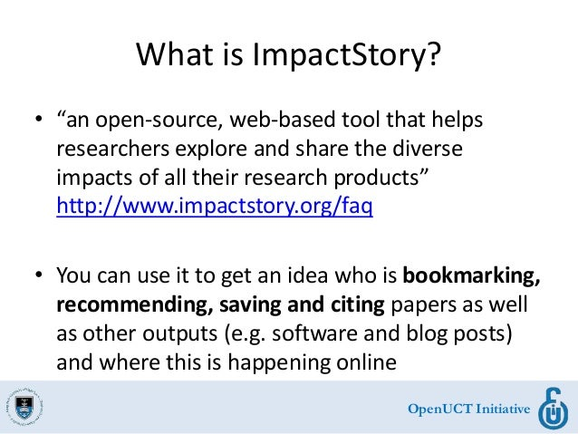 """OpenUCT Initiative What is ImpactStory? • """"an open-source, web-based tool that helps researchers explore and share the div..."""
