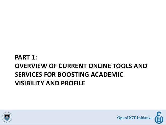 OpenUCT Initiative PART 1: OVERVIEW OF CURRENT ONLINE TOOLS AND SERVICES FOR BOOSTING ACADEMIC VISIBILITY AND PROFILE