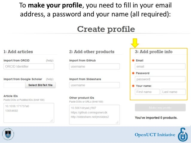 OpenUCT Initiative To make your profile, you need to fill in your email address, a password and your name (all required):