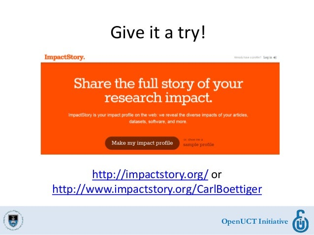OpenUCT Initiative Give it a try! http://impactstory.org/ or http://www.impactstory.org/CarlBoettiger