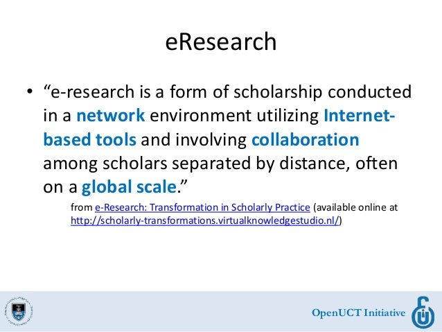 """OpenUCT Initiative eResearch • """"e-research is a form of scholarship conducted in a network environment utilizing Internet-..."""