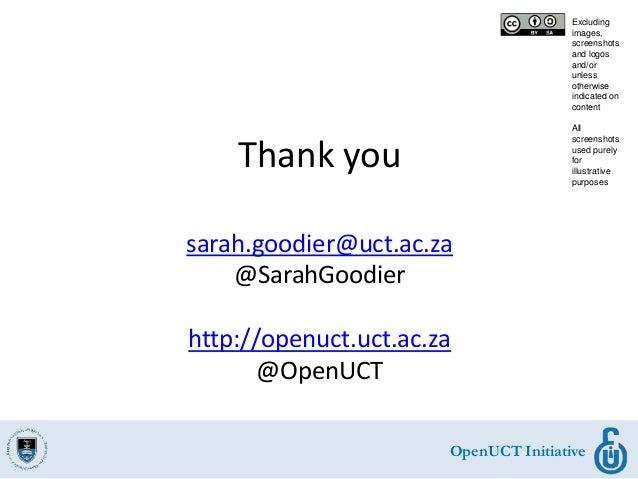 OpenUCT Initiative Thank you sarah.goodier@uct.ac.za @SarahGoodier http://openuct.uct.ac.za @OpenUCT Excluding images, scr...
