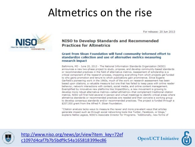 OpenUCT Initiative Altmetrics on the rise http://www.niso.org/news/pr/view?item_key=72ef c1097d4caf7b7b5bdf9c54a165818399e...