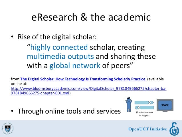 """OpenUCT Initiative eResearch & the academic • Rise of the digital scholar: """"highly connected scholar, creating multimedia ..."""