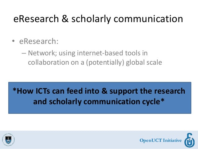 OpenUCT Initiative eResearch & scholarly communication • eResearch: – Network; using internet-based tools in collaboration...