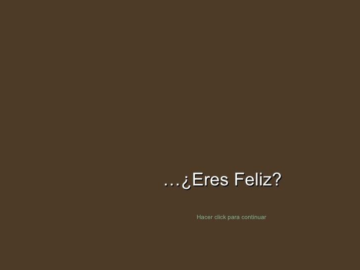… ¿Eres Feliz? Hacer click para continuar