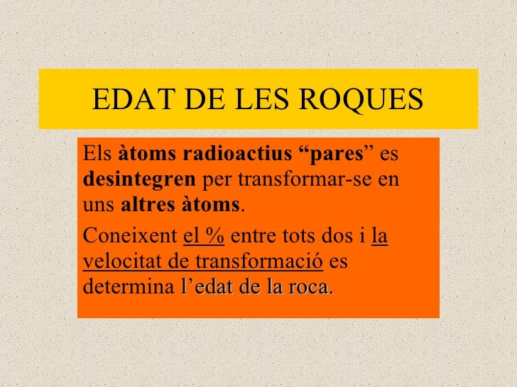 """EDAT DE LES ROQUES Els  àtoms radioactius """"pares """" es  desintegren  per transformar-se en uns  altres àtoms .  Coneixent  ..."""
