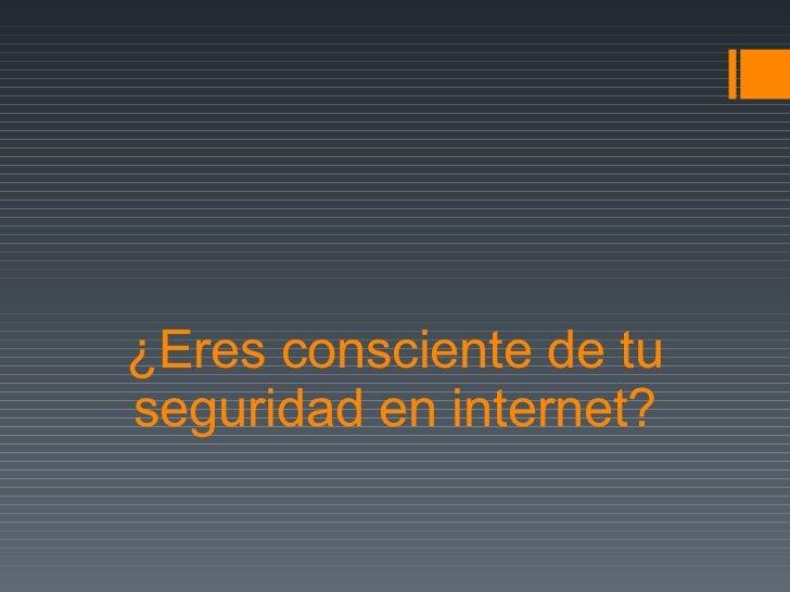 ¿Eres consciente de tu seguridad en internet?