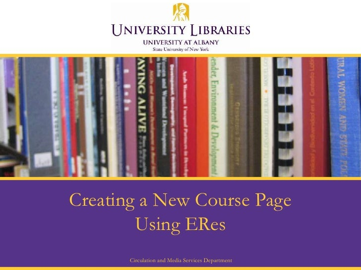 Creating a New Course Page Using ERes<br />Circulation and Media Services Department<br />