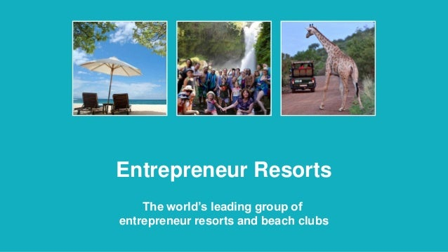 Entrepreneur Resorts The world's leading group of entrepreneur resorts and beach clubs