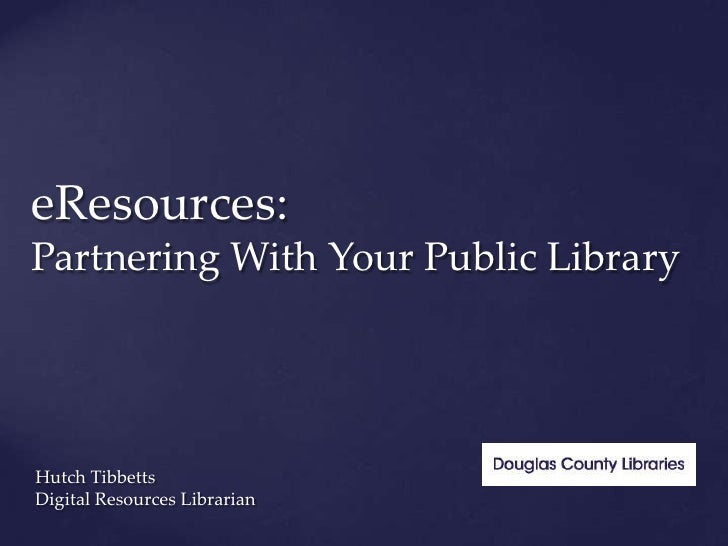 eResources:Partnering With Your Public LibraryHutch TibbettsDigital Resources Librarian