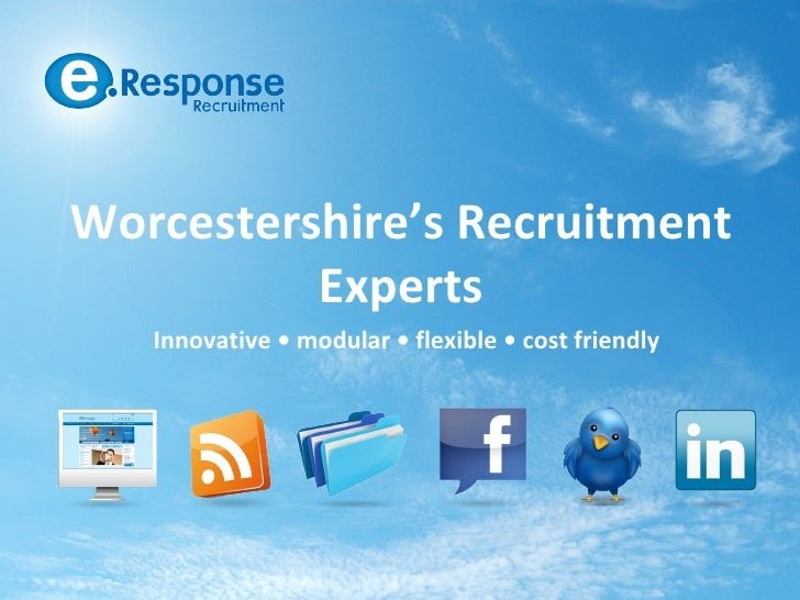 Worcestershire's Recruitment          Experts   Innovative • modular • flexible • cost friendly