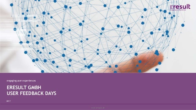 www.eresult.dewww.eresult.de ERESULT GMBH USER FEEDBACK DAYS engaging user experiences 2017