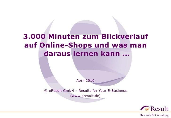 3.000 Minuten zum Blickverlauf  auf Online-Shops und was man  daraus lernen kann … April 2010   © eResult GmbH – Results f...