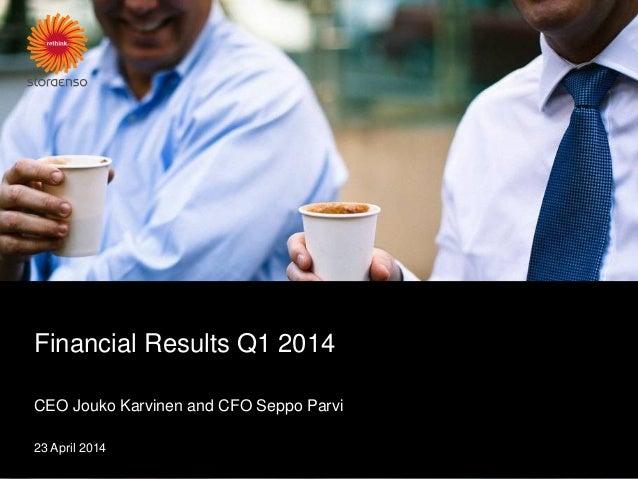 Financial Results Q1 2014 CEO Jouko Karvinen and CFO Seppo Parvi 23 April 2014
