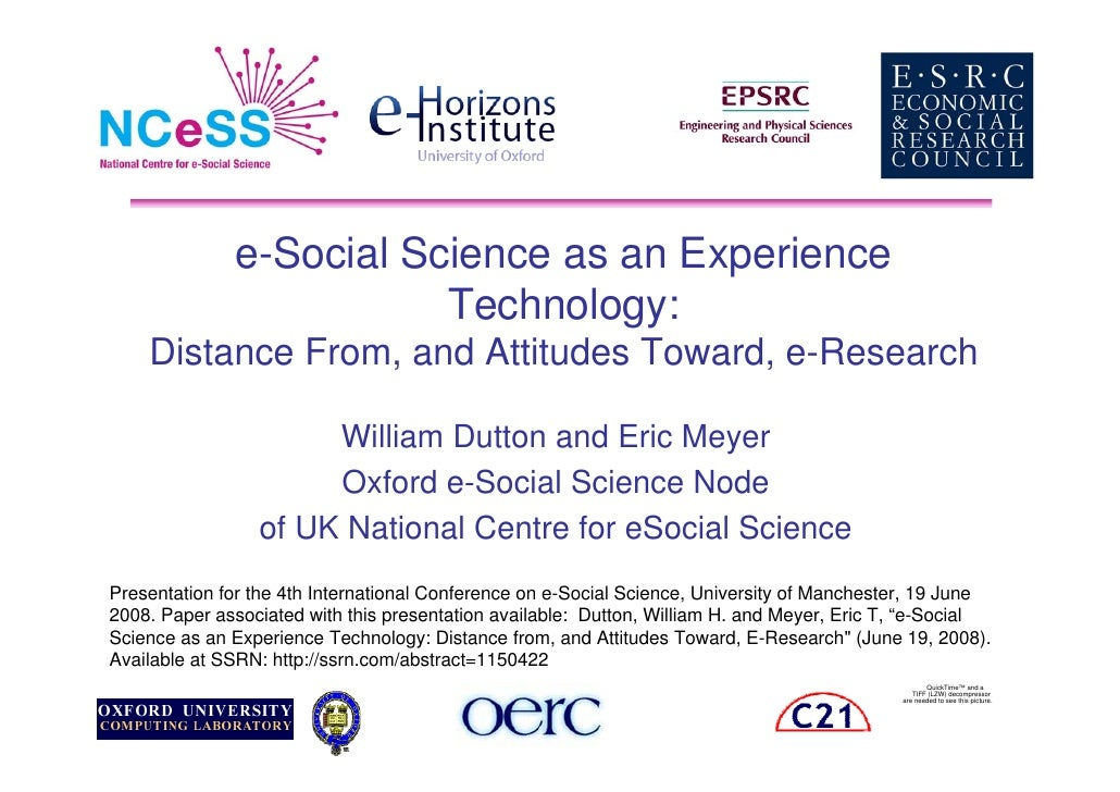 e-Social Science as an Experience                          Technology:     Distance From, and Attitudes Toward, e-Research...