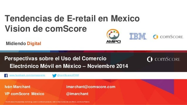 Tendencias de E-retail en Mexico  Vision de comScore  Midiendo Digital  Perspectivas sobre el Uso del Comercio  Electrónic...