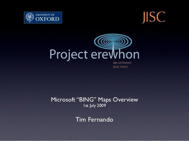 "Microsoft ""BING"" Maps Overview 1st July 2009 Tim Fernando"