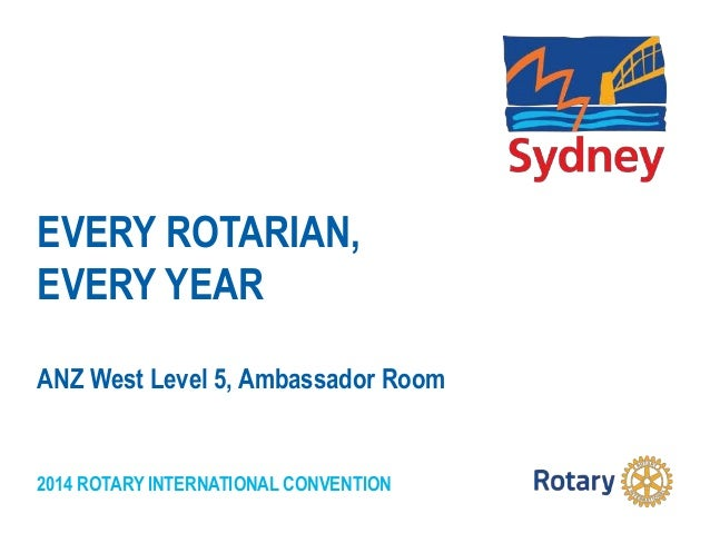 2014 ROTARY INTERNATIONAL CONVENTION EVERY ROTARIAN, EVERY YEAR ANZ West Level 5, Ambassador Room