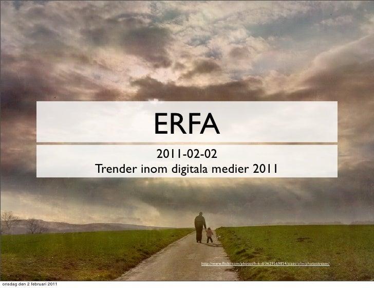 ERFA                                        2011-02-02                             Trender inom digitala medier 2011      ...