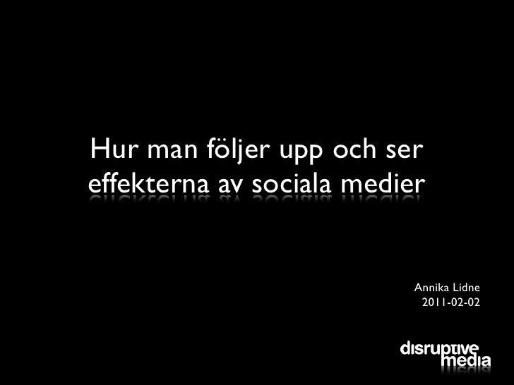 Hur man följer upp och sereffekterna av sociala medier                           Annika Lidne                            2...