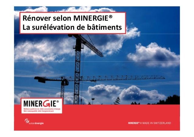 MINERGIE® – ERFA Surélévation | mars - avril 2014 www.minergie.ch Rénover selon MINERGIE® La surélévation de bâtiments