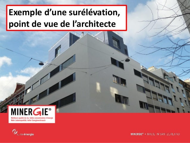 MINERGIE® – ERFA Surélévation | mars - avril 2014 www.minergie.ch Votre titreExemple d'une surélévation, point de vue de l...